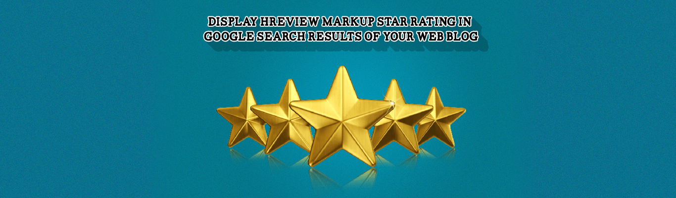 Display Review Markup Star Rating In Google Search Results of your Web Blog