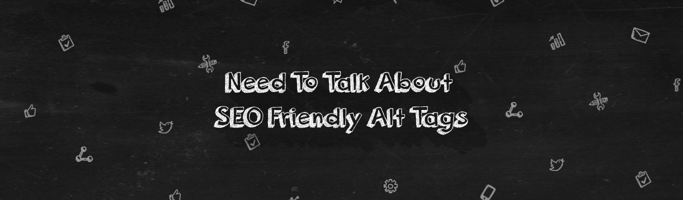 Need To Talk About SEO Friendly Alt Tags