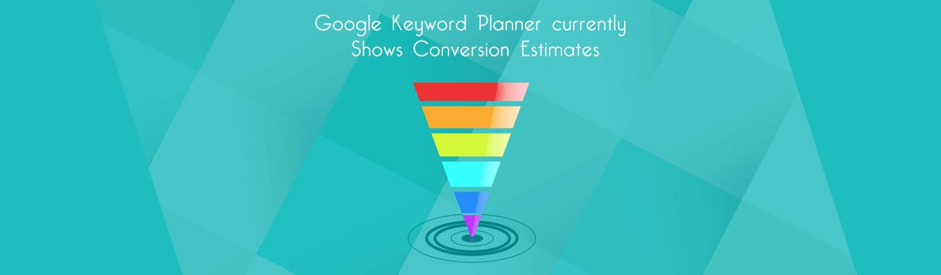 Google Keyword Planner currently Shows Conversion Estimates