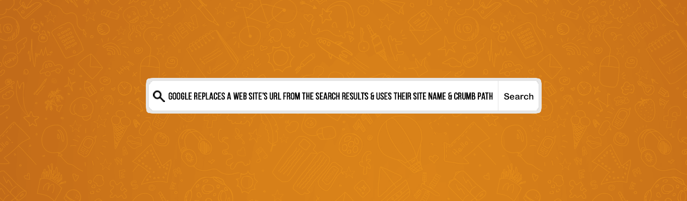 Google Replaces A web sites URL From The Search Results and Uses Their Site Name and crumb Path