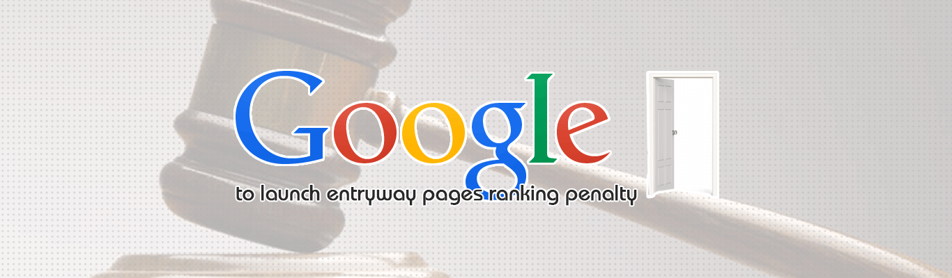 Google to launch entryway pages ranking penalty