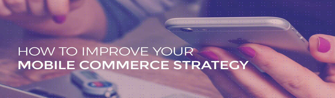 How to improve your mobile commerce strategy