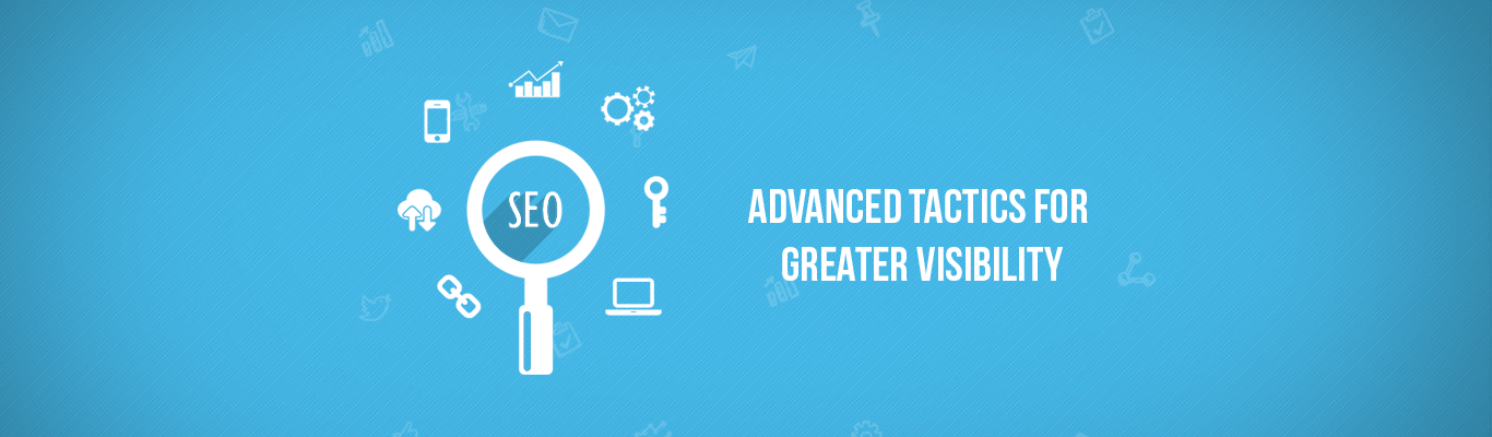 SEO Advanced Tactics for Greater Visibility