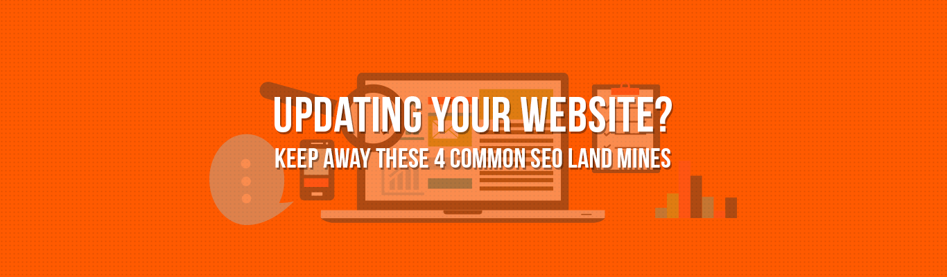 Updating Your Website? Keep Away These 4 Common SEO LandMines
