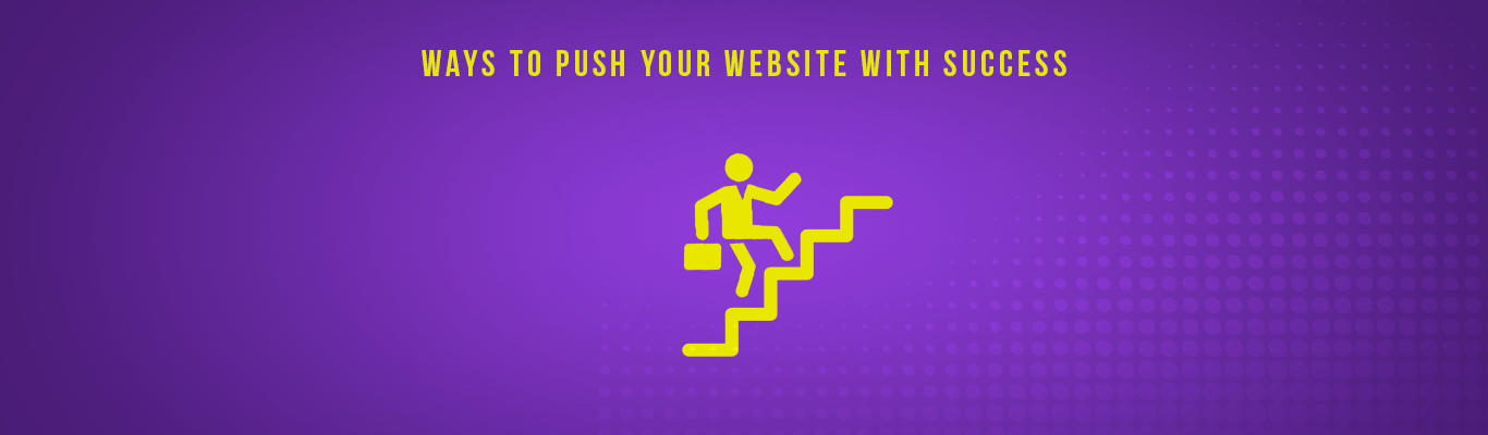 Ways To Push Your Website with success