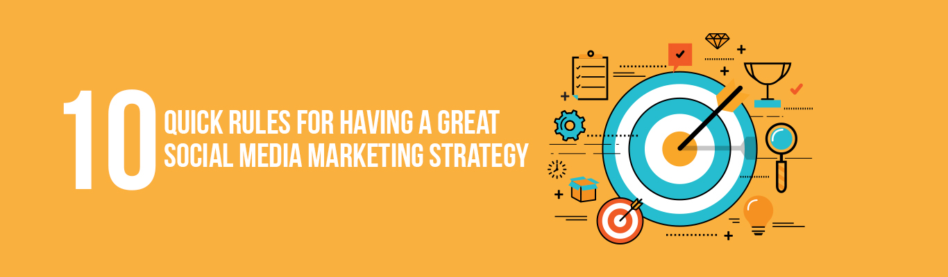 10 quick rules for having a great social media marketing strategy