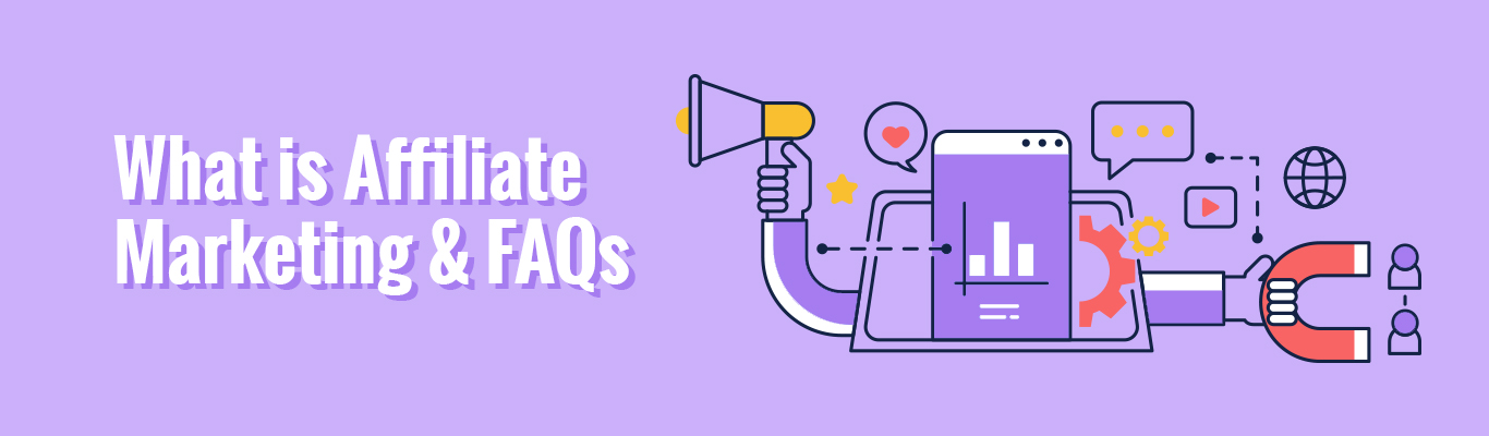 What is Affiliate Marketing and FAQs