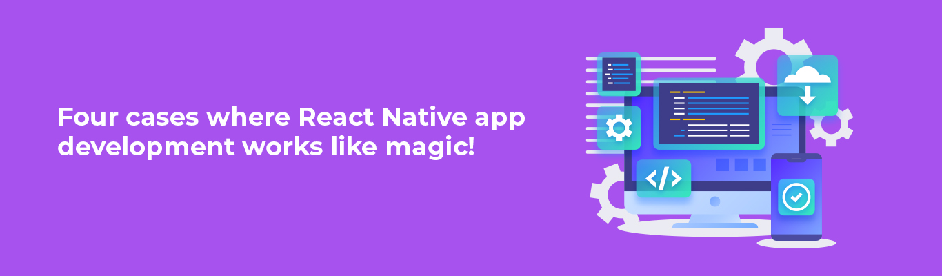 Four cases where React Native app development works like magic!
