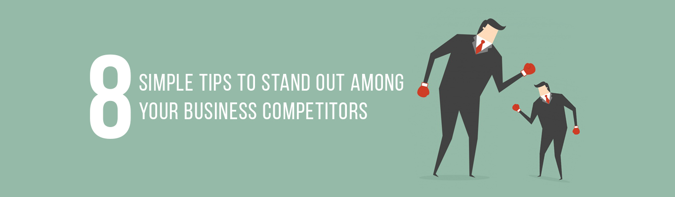 8 Simple Tips to Stand Out Among Your Business Competitors