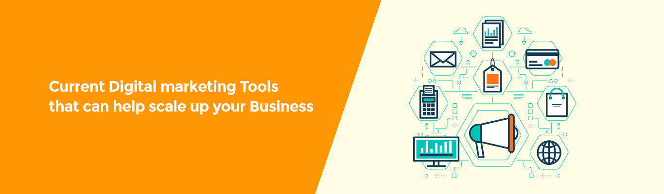 Current Digital marketing Tools that can help scale up your Business