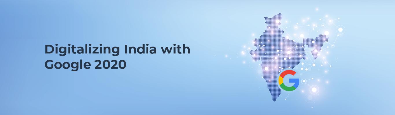 Digitalizing India with Google 2020