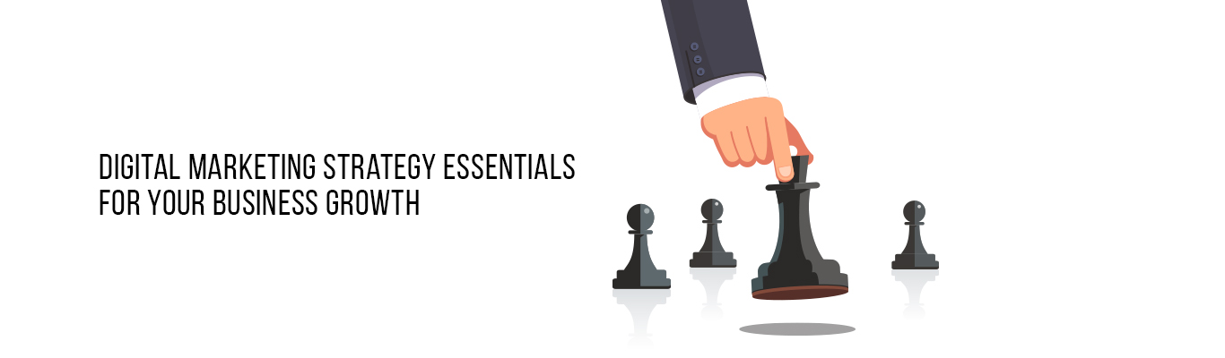 Digital Marketing Strategy Essentials For Your Business growth