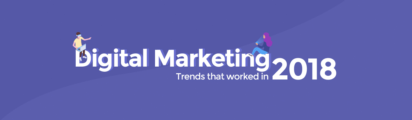 Digital Marketing Trends that worked in 2018