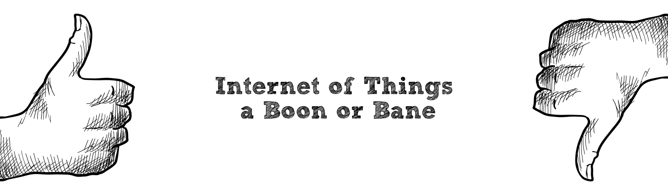 Internet of Things – a Boon or Bane?