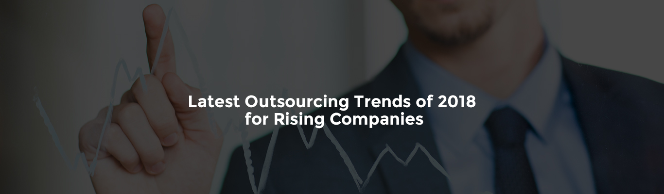 Latest Outsourcing Trends of 2018 for Rising Companies