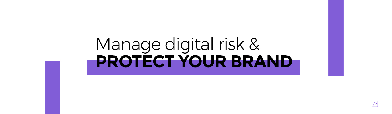 Manage digital risk and protect your brand