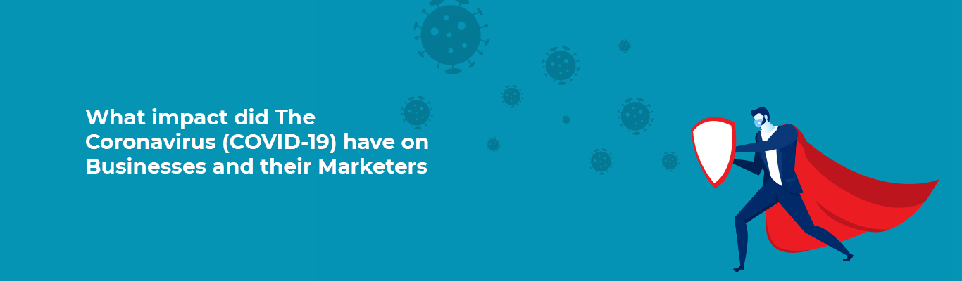 What impact did The Coronavirus-COVID-19 have on Businesses and their Marketers