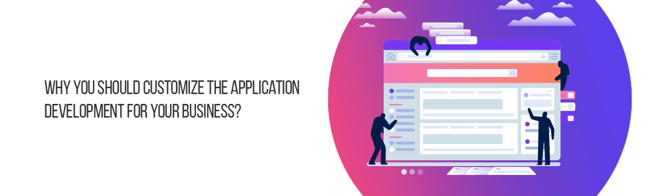 Why you should customize the application development for your business?
